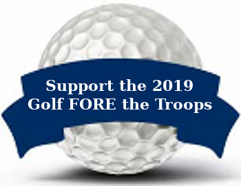 7th Annual - Golf FORE The Troops - Monday - August 12, 2019 (SOLD OUT)